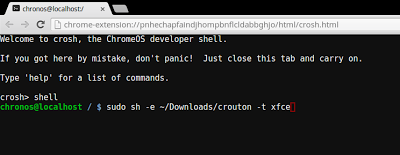 3. Type sudo sh -e ~/Downloads/crouton -t xfce at the chronos@localhost / $ command line and press enter;